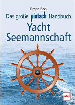 Das große pietsch Handbuch - Yacht Seemannschaft